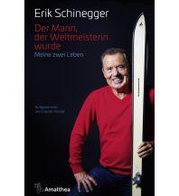 Erzählungen Wintersport Der Mann, der Weltmeisterin wurde Amalthea Verlag Ges.m.b.H.