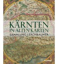 Kärnten in alten Karten Amalthea Verlag Ges.m.b.H.