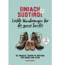 Einfach Südtirol: Leichte Wanderungen für die ganze Familie Tappeiner Verlag
