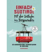 Einfach Südtirol: Mit der Seilbahn ins Bergparadies Tappeiner Verlag