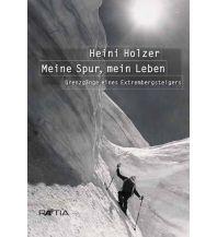 Erzählungen Wintersport Heini Holzer. Meine Spur, mein Leben Edition Raetia